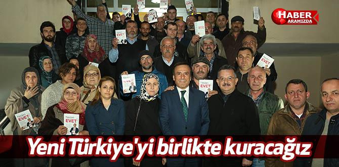 Yeni Türkiye'yi birlikte kuracağız