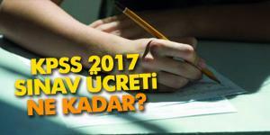 KPSS 2017 sınav ücreti ne kadar?