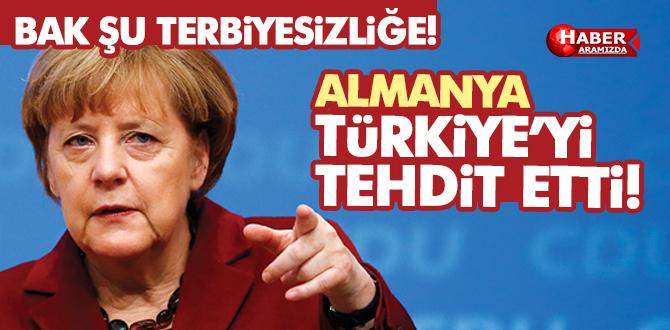 Terbiyesizliğe Bak! Almanya Türkiye'yi tehdit etti!