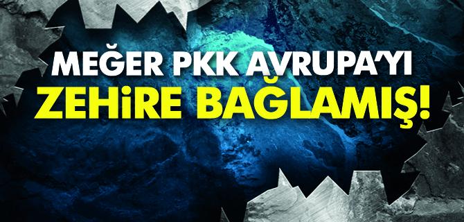 Meğer PKK, Avrupa'yı 'zehir'e bağlamış!