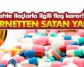 Sahte ilaçlarla ilgili flaş karar! İnternetten Satan Yandı!