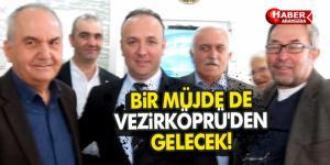 BİR MÜJDE DE VEZİRKÖPRÜ'DEN GELECEK