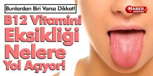 Bu Belirtiler Varsa Dikkat! B12 Vitamini Eksikliği Zararları