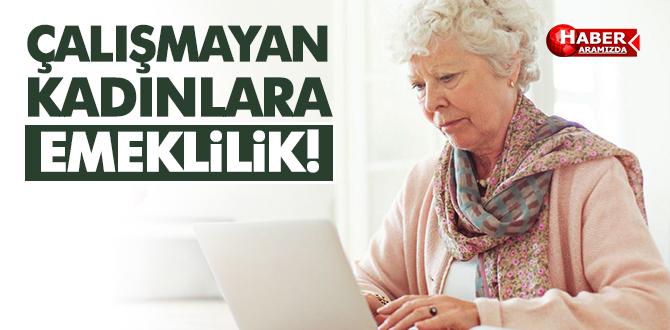 Çalışmayan kadına emeklilik nasıl olur!