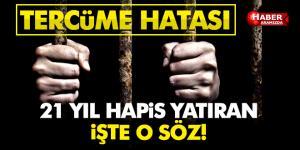 'Tercüme hatası' 21 yıl hapis yatmasına sebep oldu!