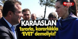 Karaaslan 'Israrla, kararlılıkla 'EVET' demeliyiz'