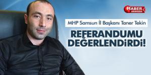 MHP Samsun İl Başkanı Taner Tekin Referandumu Değerlendirdi!