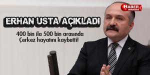 Erhan Usta Hayatını Kaybeden Çerkes Sayısını Açıkladı!