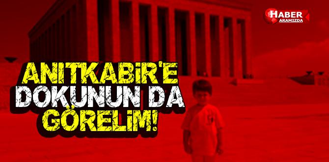 ANITKABİR'E DOKUNUN DA GÖRELİM!