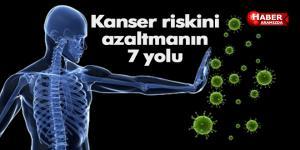 Kanser riskini azaltmanın 7 yolu