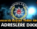 Samsun'da Bayram Tedbiri Alındı! Bu Adreslere Dikkat!