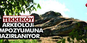 Tekkeköy Uluslararası Arkeoloji Sempozyumuna Hazırlanıyor