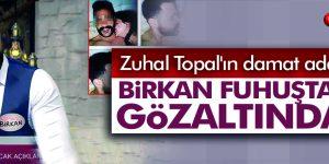 Zuhal Topal'ın damat adayı, fuhuştan gözaltında!