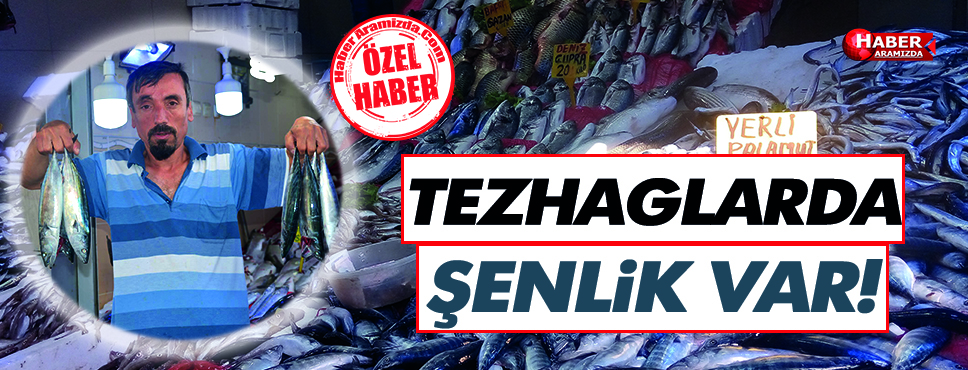 TEZHAGLARDA ŞENLİK VAR!
