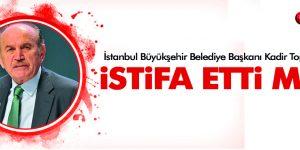 Kadir Topbaş istifa etti mi? Topbaş'tan istifa açıklaması