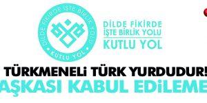 Türkmeneli Türk yurdudur! Başka bir şey kabul edilemez!