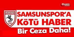 Samsunspor'a Kötü Haber! Bir Ceza Daha!