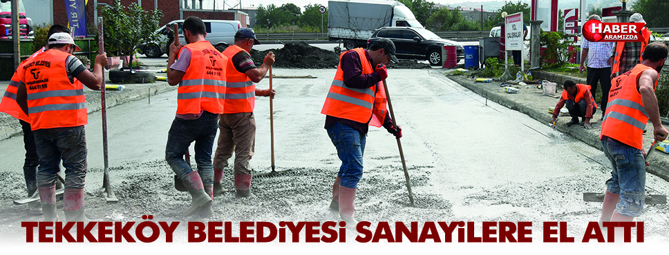 Tekkeköy Belediyesi sanayilere el attı
