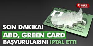 SON DAKİKA! ABD, Green Card başvurularını iptal etti