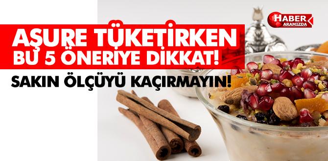 AŞURE TÜKETİRKEN BU 5 ÖNERİYE DİKKAT!