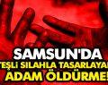 Samsun'da Ateşli Silahla Tasarlayarak Öldürme!
