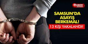 Samsun'da Aranan 13 Kişi Yakalandı!