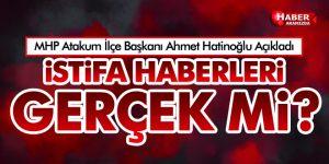 MHP Atakum İlçe Başkanı Ahmet Hatinoğlu Açıkladı! İSTİFALAR