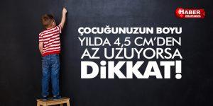 ÇOCUĞUNUZUN BOYU YILDA 4,5 CM'DEN AZ UZUYORSA DİKKAT!