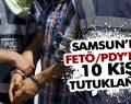 Samsun'da FETÖ'den 10 Kişi Tutuklandı!