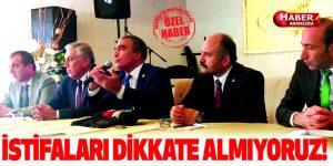 MHP 'İSTİFALARI DİKKATE ALMIYORUZ!'