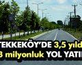 Tekkeköy Belediyesinden 3,5 yılda 24.3 milyonluk yol yatırımı