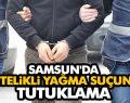 SAMSUN'DA NİTELİKLİ YAĞMA SUÇUNA TUTUKLAMA