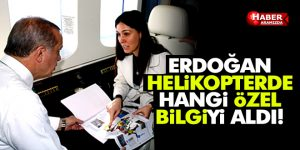 Erdoğan, helikopterde Karaaslan'dan bilgi aldı