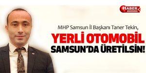 MHP Samsun il Başkanı Tekin, 'Yerli Otomobil Samsun'da Üretilmeli'