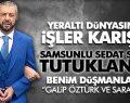 Sedat Şahin Hakkında Son Gelişme! Düşmanlarının İsmini Böyle Açıkladı!