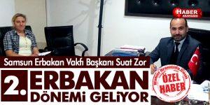 Samsun Erbakan Vakfı Başkanı Suat Zor 2. ERBAKAN DÖNEMİ GELİYOR