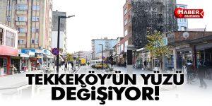 Tekkeköy'ün çehresi değişiyor