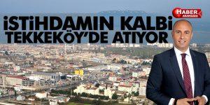 Ekonomi ve İstihdamın Kalbi Tekkeköy'de Atıyor