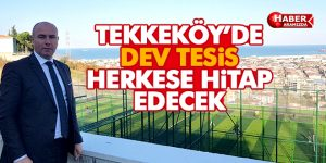 Tekkeköy'de herkese hitap edecek dev tesis