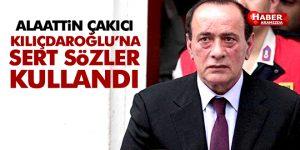 Alaattin Çakıcı'dan Kılıçdaroğlu'na Sert Sözler