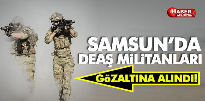 Samsun'da DEAŞ Militanları Gözaltına Alındı