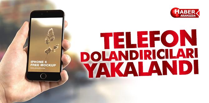 TELEFON DOLANDIRICILARI YAKALANDI