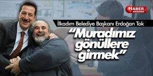 """Erdoğan Tok """"İşimizi sevgiyle yapıyoruz"""""""