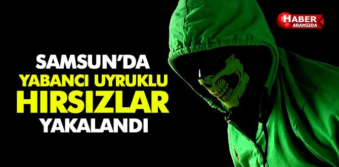 Samsun'da Yabancı Uyruklu Hırsızlar Yakayı Ele Verdi