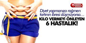 KİLO VERMEYİ ÖNLEYEN 6 HASTALIK!