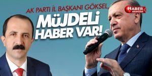 AK Parti İl Başkanı Göksel, 'Erdoğan müjdelerle geldi'