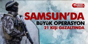 Samsun'da Operasyon! 21 Gözaltı!