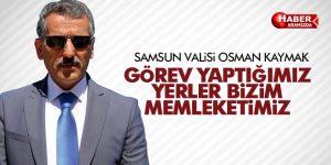 VALİ KAYMAK 'GÖREV YAPTIĞIMIZ YERLER BİZİM MEMLEKETİMİZ'