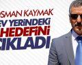 Vali Osman Kaymak Görev Yerindeki İlk Hedefini Açıkladı