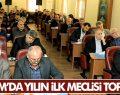 İLKADIM'DA YILIN İLK MECLİSİ TOPLANDI